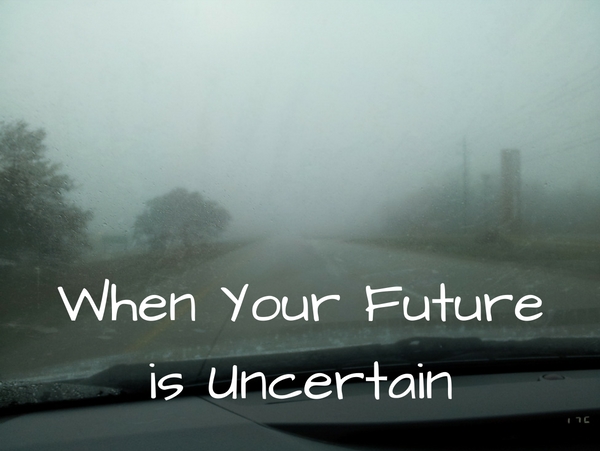 When Your Future is Uncertain