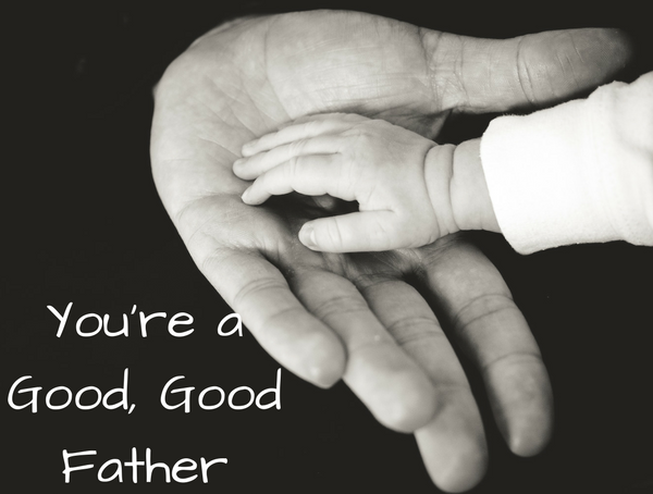 You're a Good, Good Father